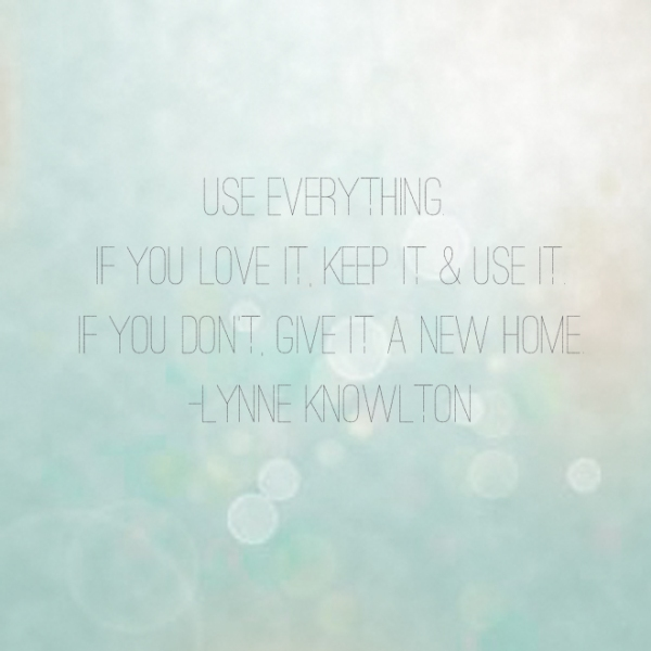 Use Everything | Thoughts on Decluttering